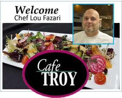 Cafe Troy WELCOMES Chef Lou Fazari - Lunch & Dinner