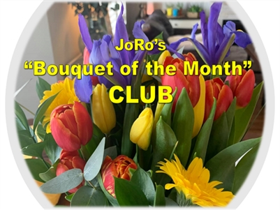 """JoRo Flowers is proud to present our """"Bouquet of the Month"""" CLUB"""